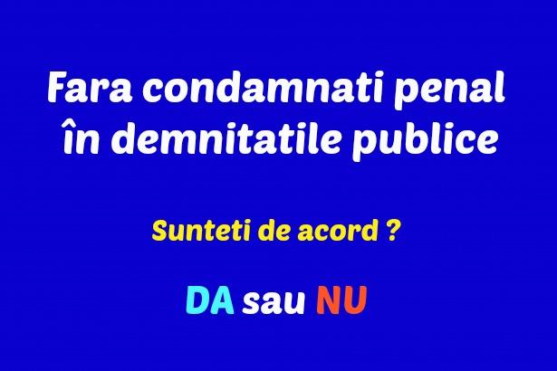 Fără condamnați penal în demnitățile publice. Sunteți de acord ?