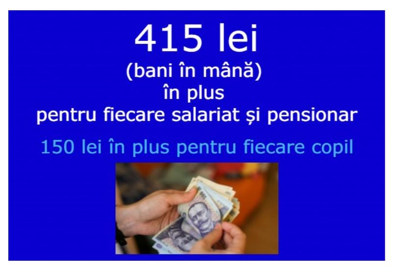 415 lei(bani în mână) în plus pentru fiecare salariat și pensionar